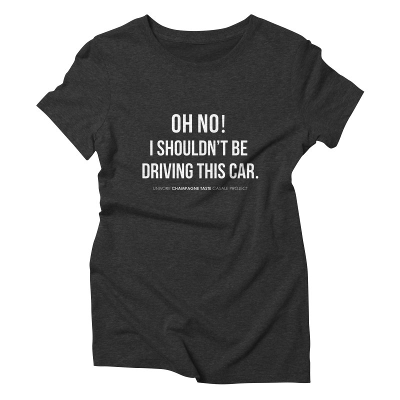 Oh no! I shouldn't be driving this car. Women's  by the UNIVORE store