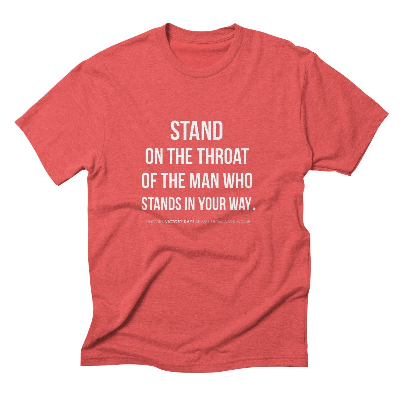 Stand on the throat of the man who stands in your way Men's Triblend T-Shirt by the UNIVORE store