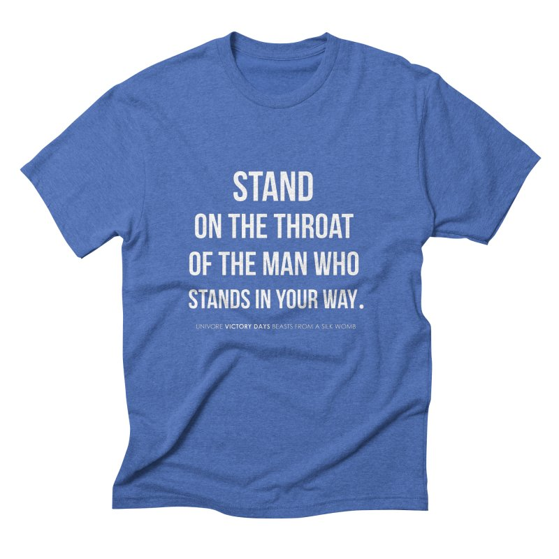 Stand on the throat of the man who stands in your way   by the UNIVORE store