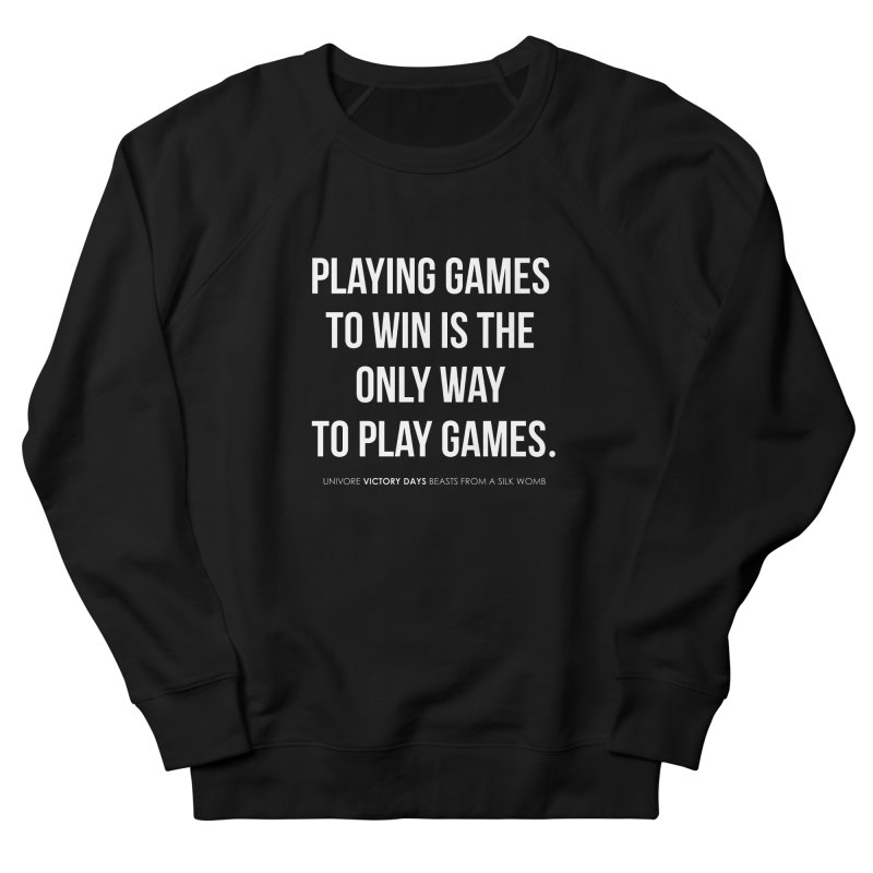 Playing games to win is the only way to play games Men's French Terry Sweatshirt by the UNIVORE store