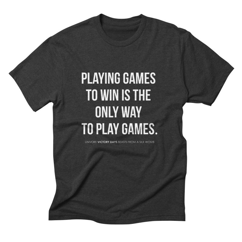 Playing games to win is the only way to play games Men's Triblend T-shirt by the UNIVORE store
