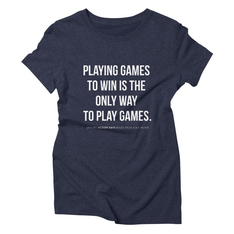 Playing games to win is the only way to play games Women's Triblend T-Shirt by the UNIVORE store