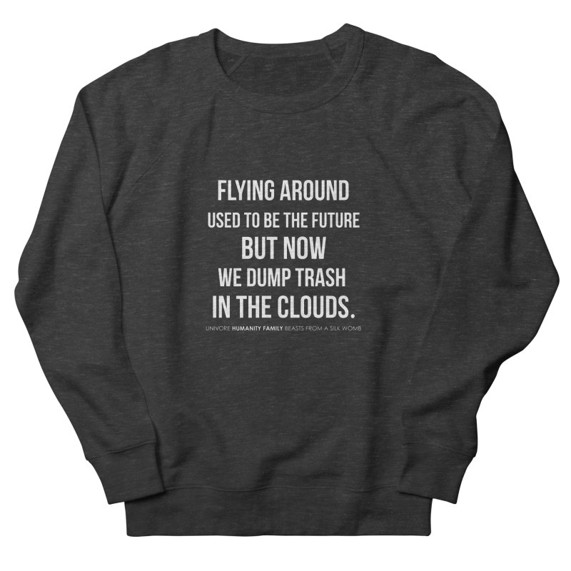 Flying around used to be the future but now we dump trash in the clouds. Men's French Terry Sweatshirt by the UNIVORE store