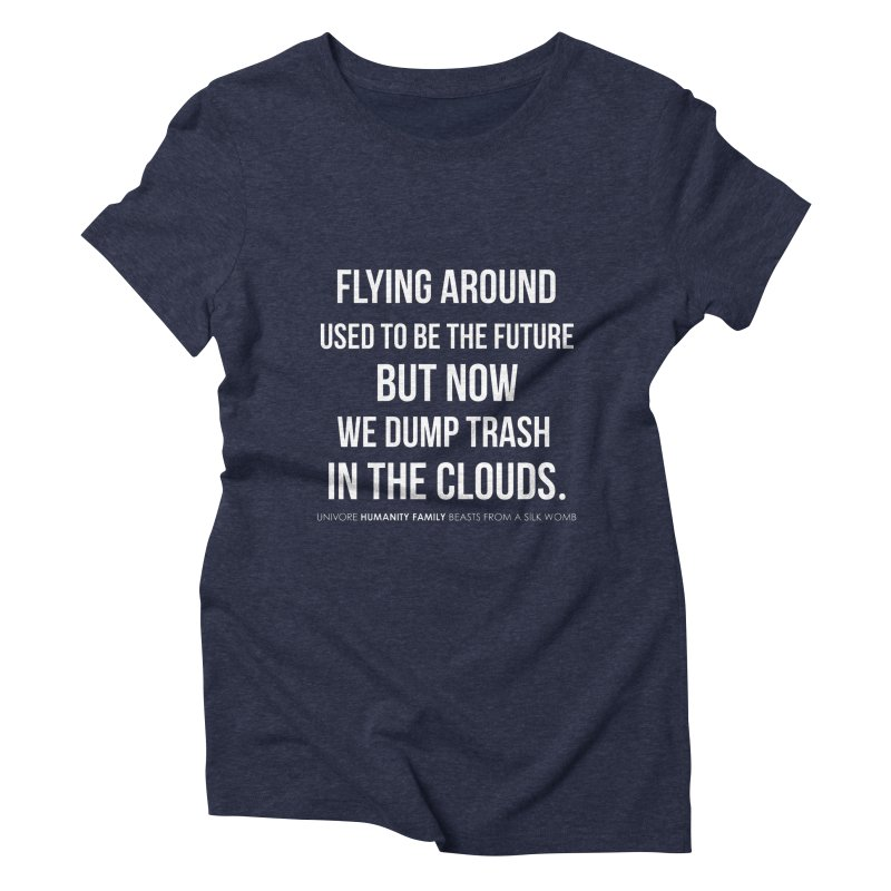 Flying around used to be the future but now we dump trash in the clouds.   by the UNIVORE store
