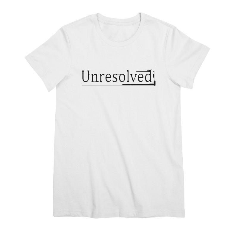 Unresolved (Black) Women's Premium T-Shirt by Unresolved Shop