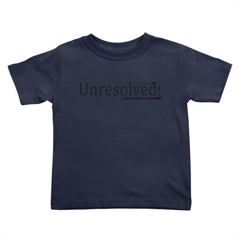 Unresolved (Black) Kids Toddler T-Shirt by Unresolved Shop