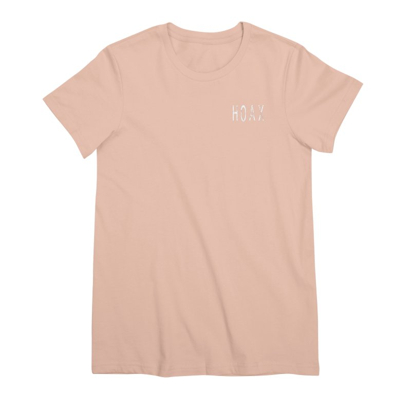 Hoax Women's Premium T-Shirt by Unresolved Shop
