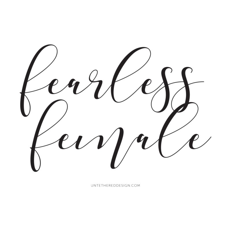 """Fearless Female"" by Untethered Design 