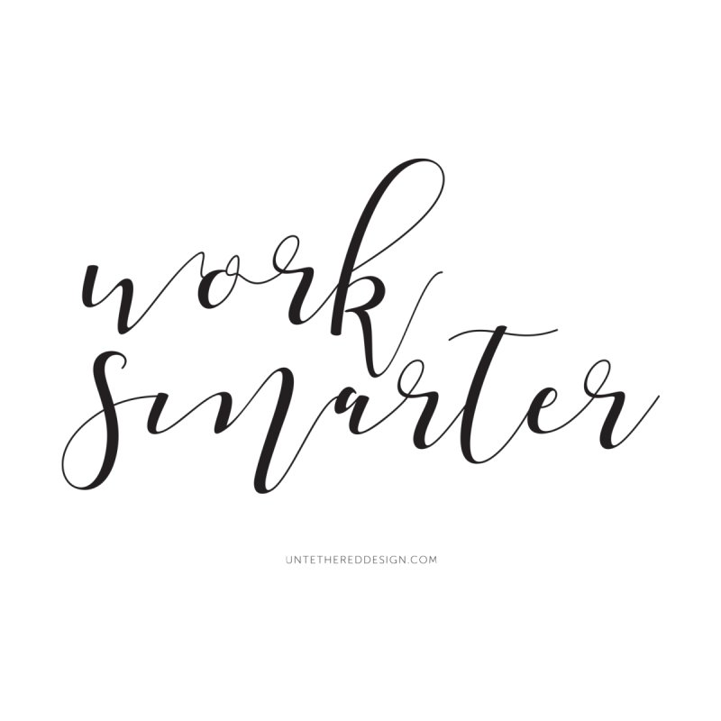 """Work Smarter"" by Untethered Design 