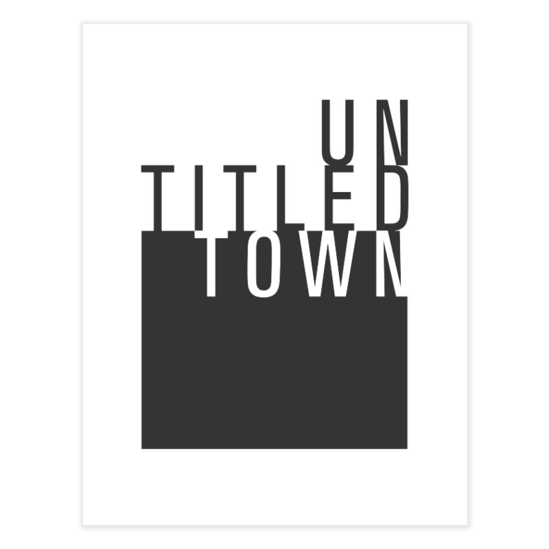 Un/Titled/Town Black +Transparent letters Home Fine Art Print by UntitledTown Store
