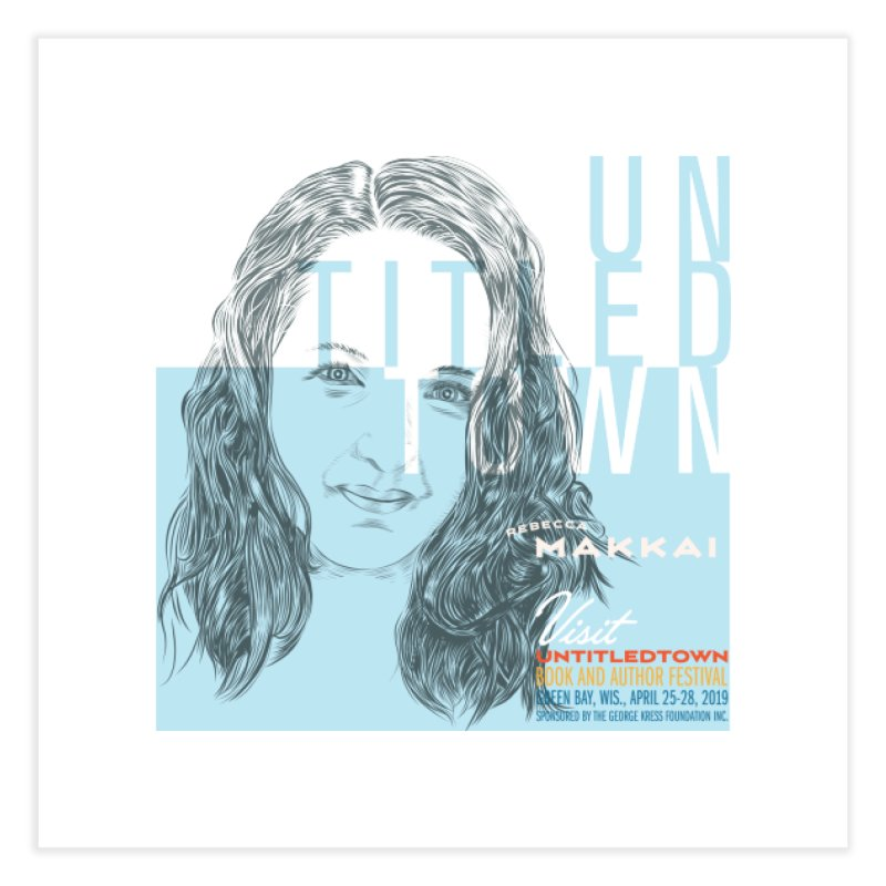 Rebecca Makkai at UntitledTown Home Fine Art Print by UntitledTown Store