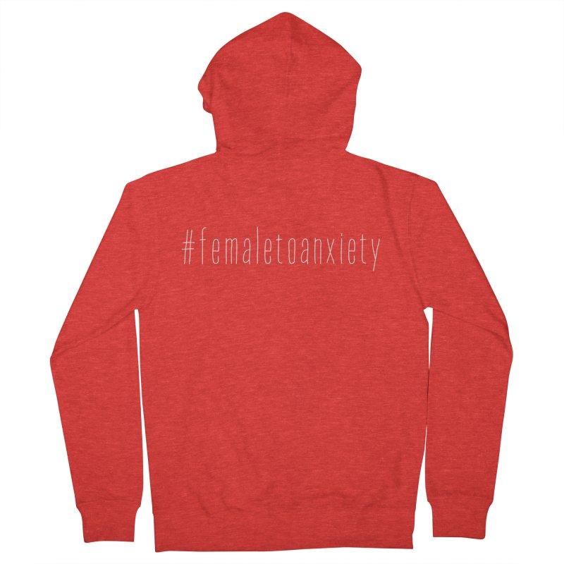 #femaletoanxiety  Men's Zip-Up Hoody by uppercaseCHASE1