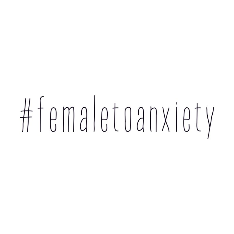 #femaletoanxiety  Women's Sweatshirt by uppercaseCHASE1