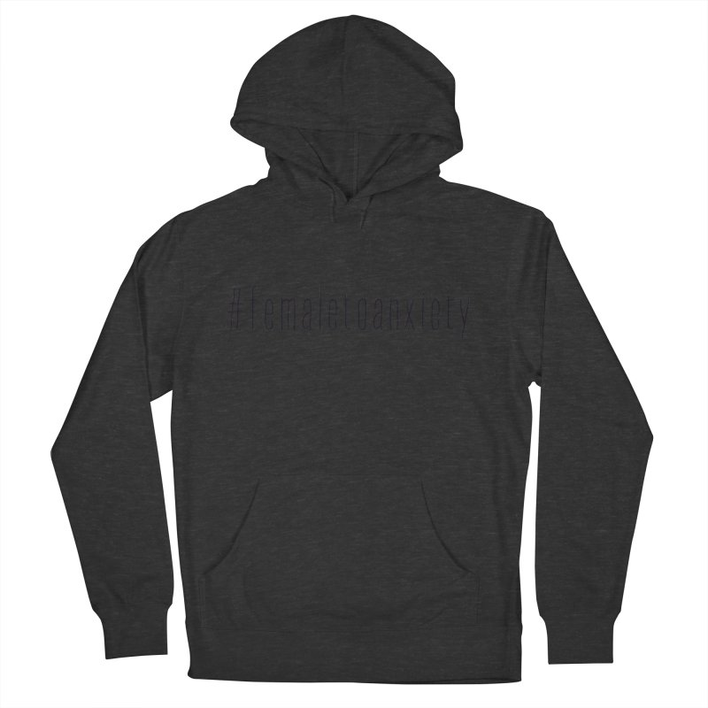 #femaletoanxiety  Women's French Terry Pullover Hoody by uppercaseCHASE1