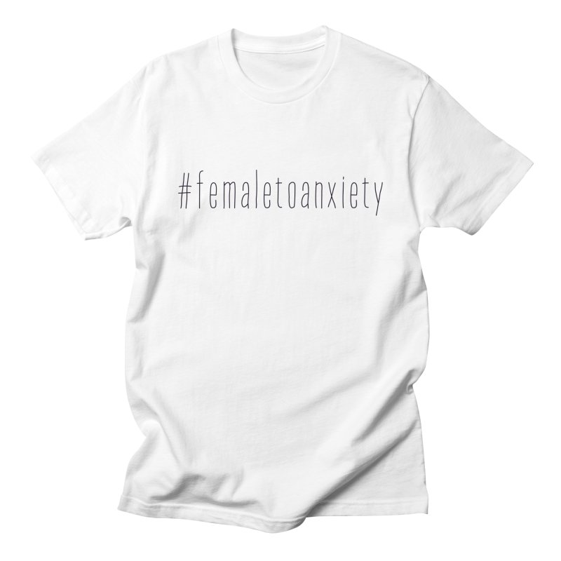 #femaletoanxiety  Women's Regular Unisex T-Shirt by uppercaseCHASE1