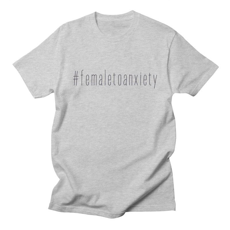 #femaletoanxiety  Women's Regular Unisex T-Shirt by uppercaseCHASE1