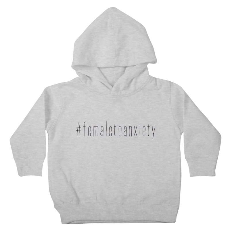 #femaletoanxiety  Kids Toddler Pullover Hoody by uppercaseCHASE1