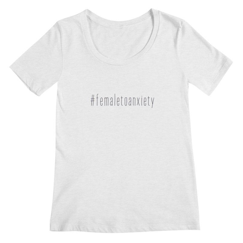 #femaletoanxiety  Women's Regular Scoop Neck by uppercaseCHASE1