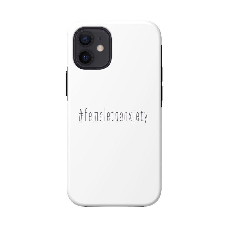 #femaletoanxiety  Accessories Phone Case by uppercaseCHASE1