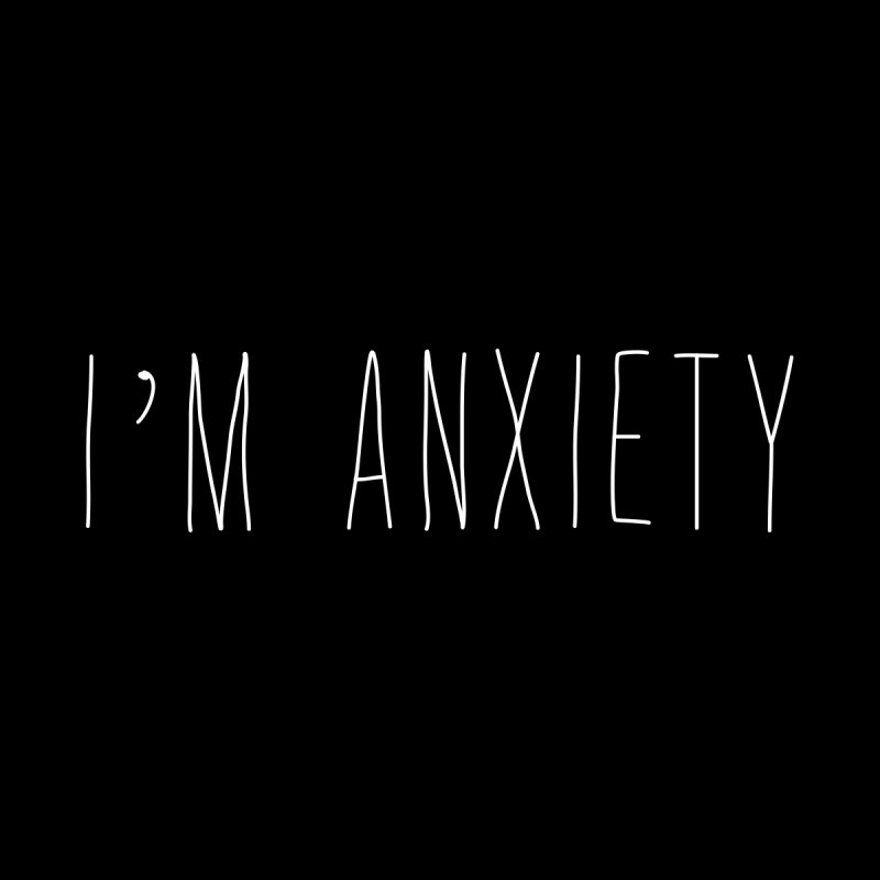 I'm Anxiety (White Font) by uppercaseCHASE1