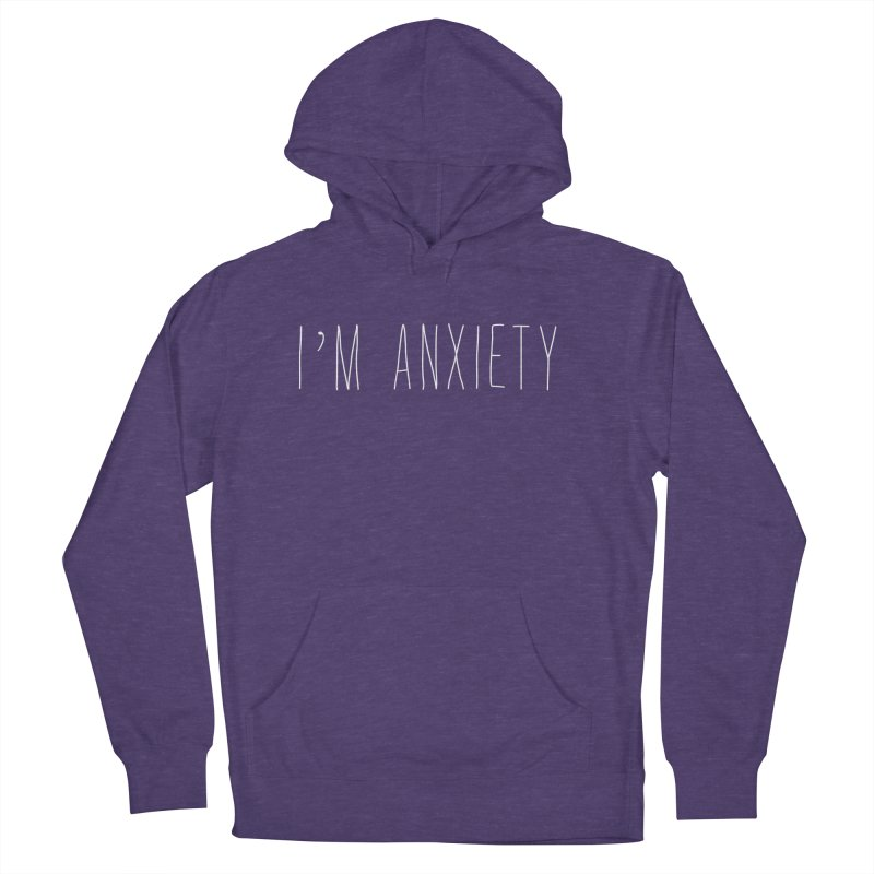 I'm Anxiety (White Font) Women's French Terry Pullover Hoody by uppercaseCHASE1