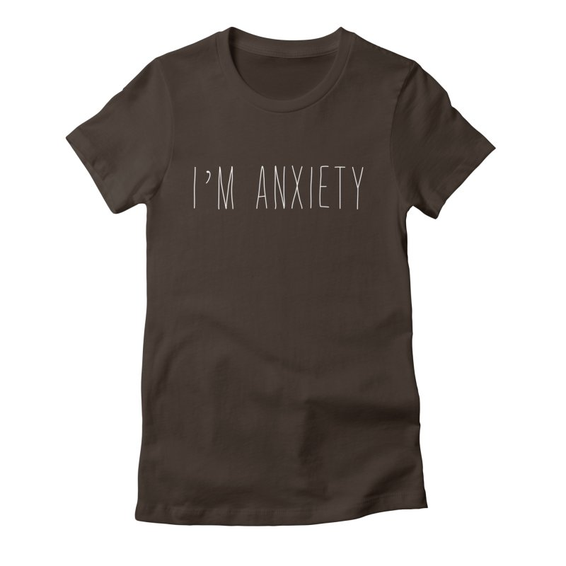 I'm Anxiety (White Font) Women's Fitted T-Shirt by uppercaseCHASE1