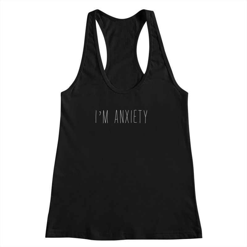 I'm Anxiety (White Font) Women's Racerback Tank by uppercaseCHASE1