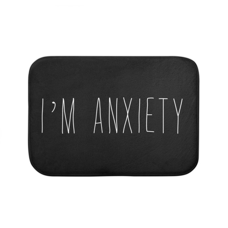 I'm Anxiety (White Font) Home Bath Mat by uppercaseCHASE1