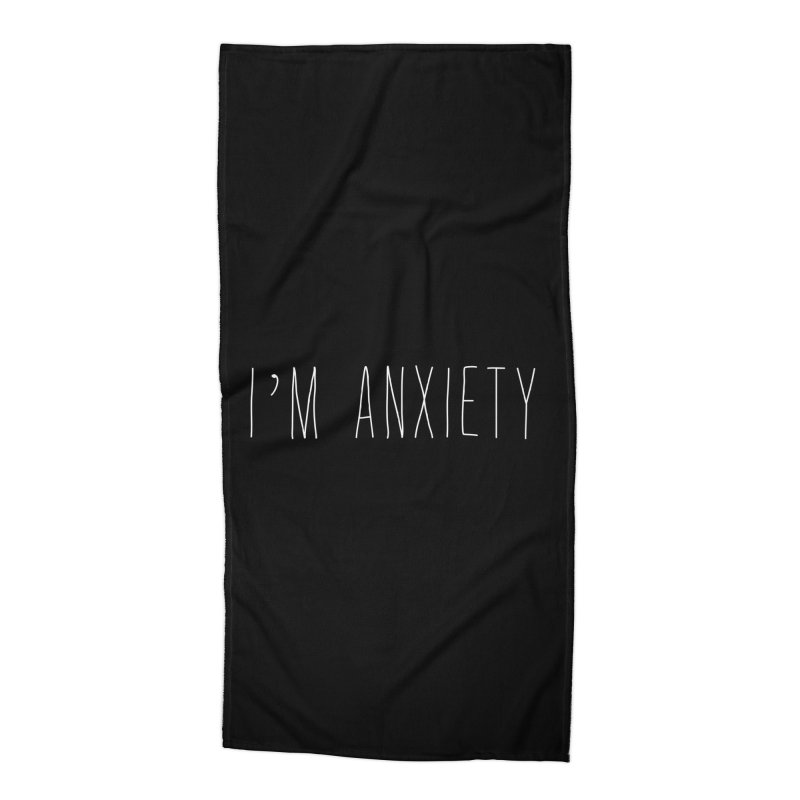 I'm Anxiety (White Font) Accessories Beach Towel by uppercaseCHASE1