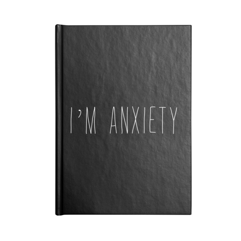 I'm Anxiety (White Font) Accessories Blank Journal Notebook by uppercaseCHASE1