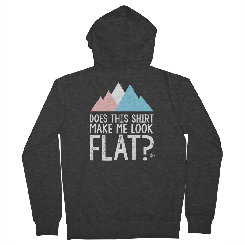 Does This Shirt Make Me Look Flat? (Original) Women's French Terry Zip-Up Hoody by uppercaseCHASE1