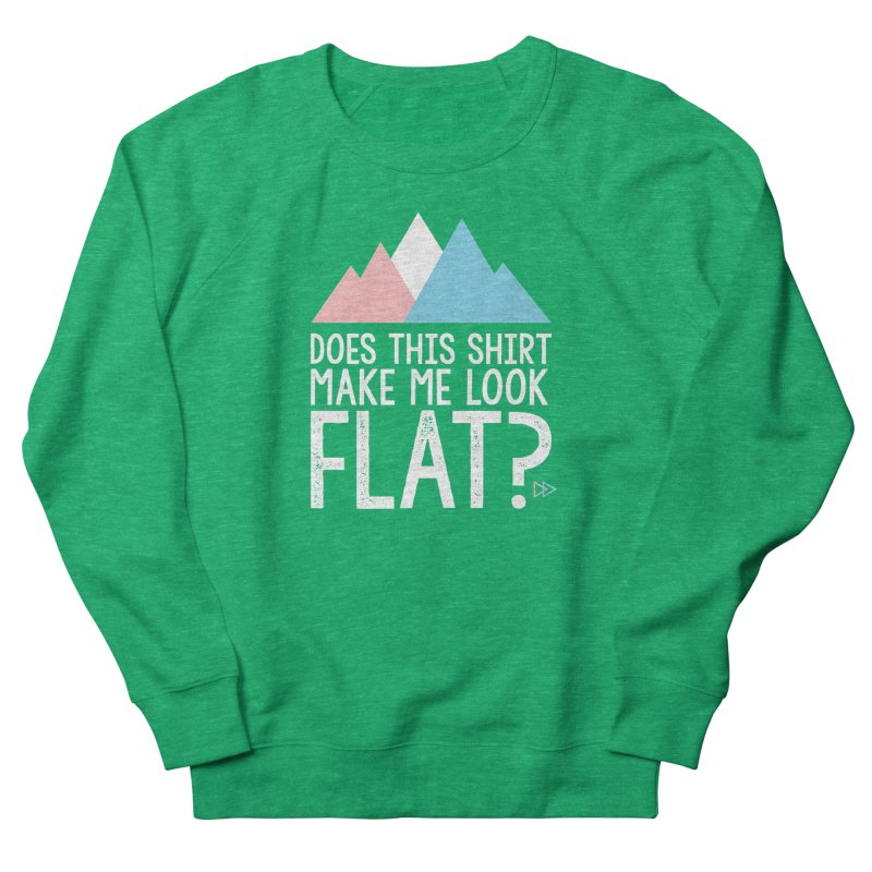 Does This Shirt Make Me Look Flat? (Original) Women's Sweatshirt by uppercaseCHASE1