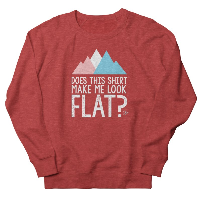 Does This Shirt Make Me Look Flat? (Original) Women's French Terry Sweatshirt by uppercaseCHASE1