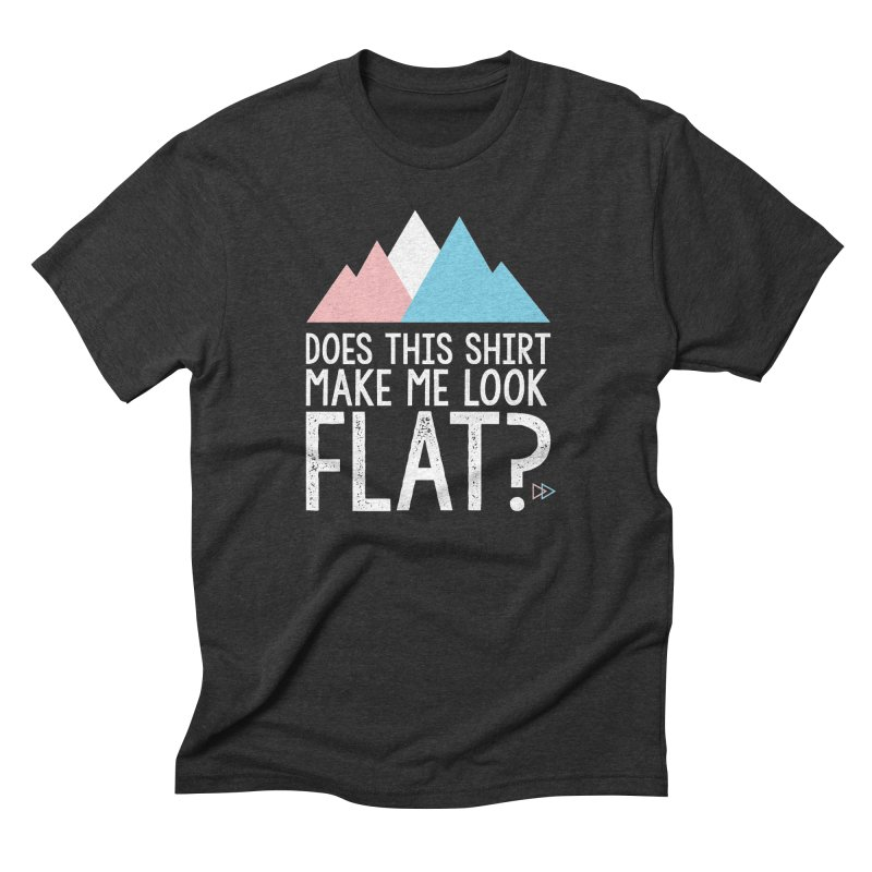 Does This Shirt Make Me Look Flat? (Original) Men's Triblend T-Shirt by uppercaseCHASE1