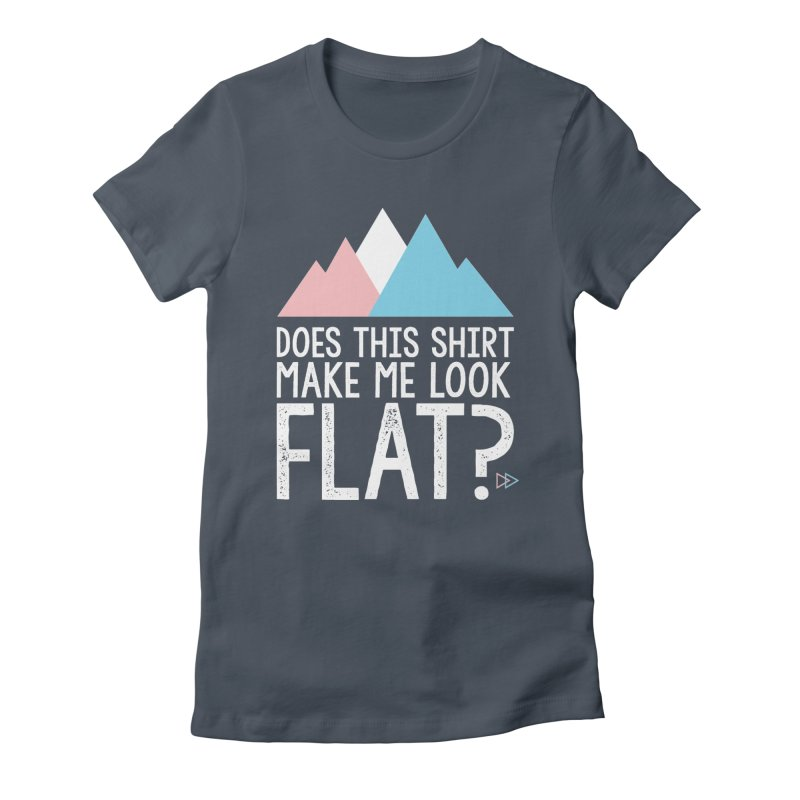 Does This Shirt Make Me Look Flat? (Original) Women's T-Shirt by uppercaseCHASE1