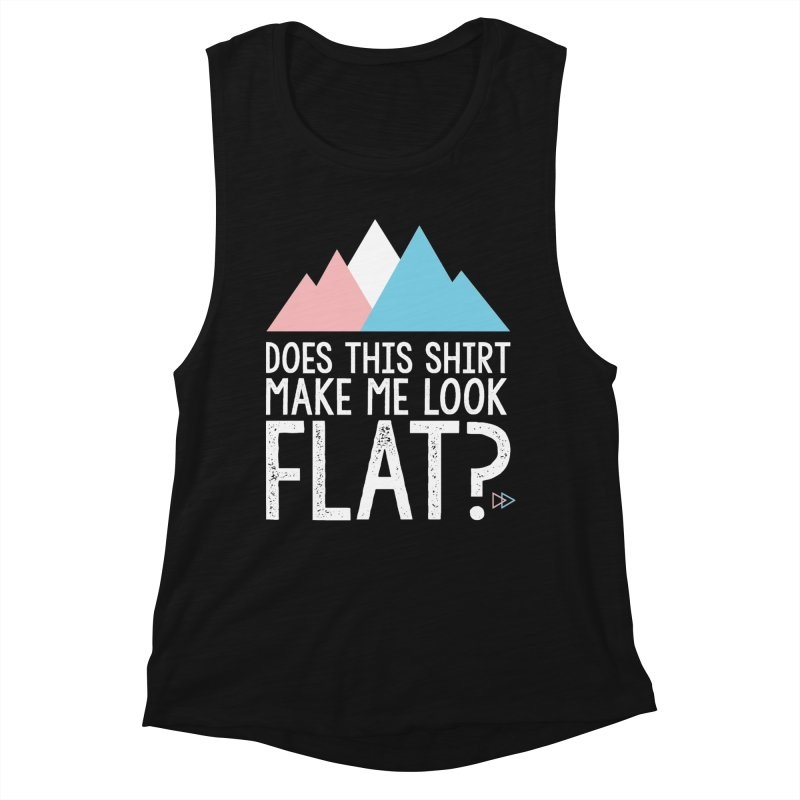 Does This Shirt Make Me Look Flat? (Original) Women's Muscle Tank by uppercaseCHASE1