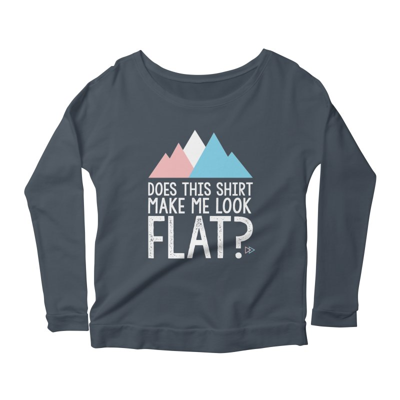 Does This Shirt Make Me Look Flat? (Original) Women's Scoop Neck Longsleeve T-Shirt by uppercaseCHASE1
