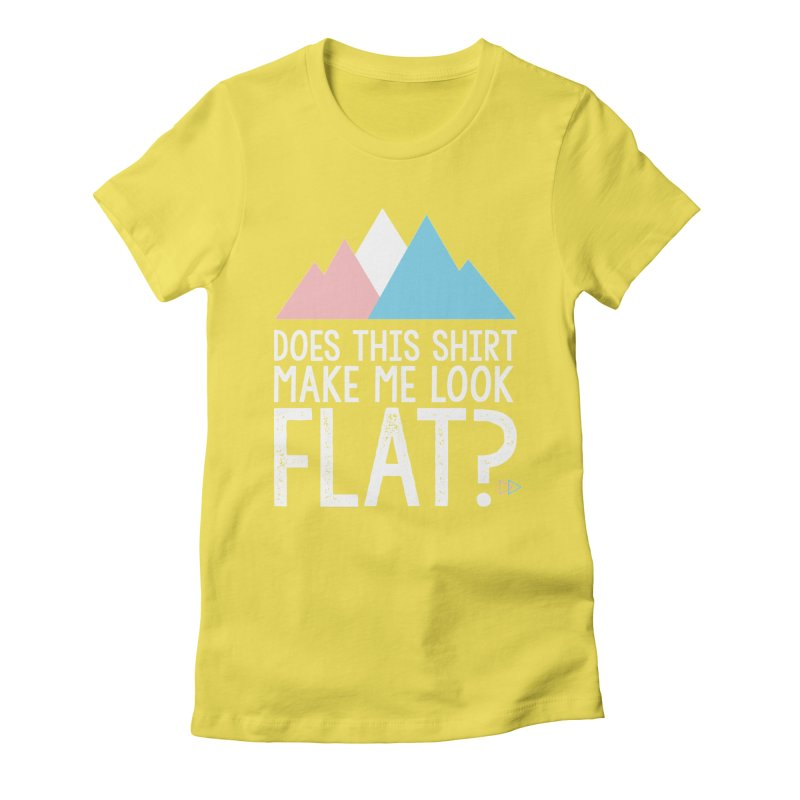 Does This Shirt Make Me Look Flat? (Original) Women's Fitted T-Shirt by uppercaseCHASE1