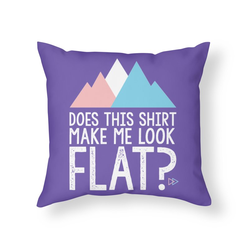 Does This Shirt Make Me Look Flat? (Original) Home Throw Pillow by uppercaseCHASE1