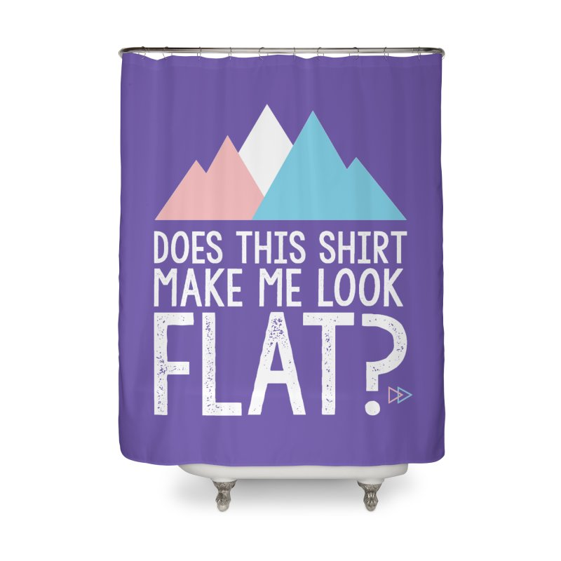 Does This Shirt Make Me Look Flat? (Original) Home Shower Curtain by uppercaseCHASE1