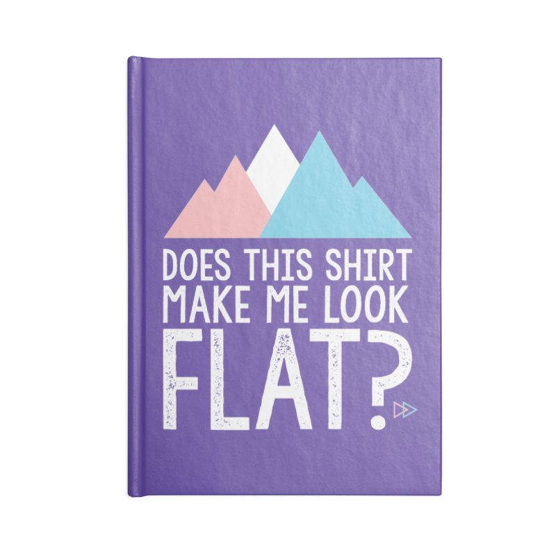 Does This Shirt Make Me Look Flat? (Original) Accessories Blank Journal Notebook by uppercaseCHASE1