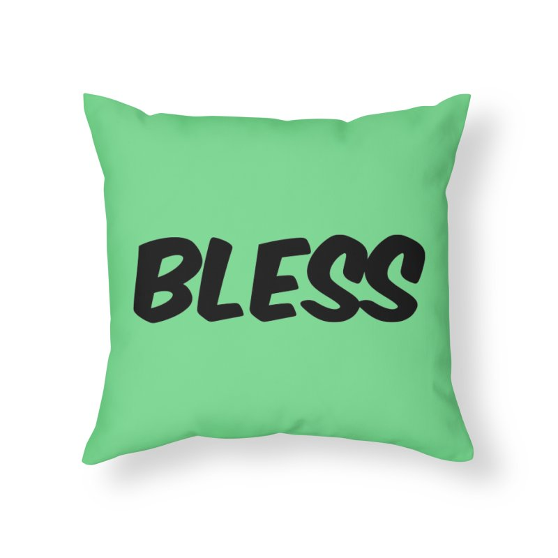 BLESS *Black Font* Home Throw Pillow by uppercaseCHASE1