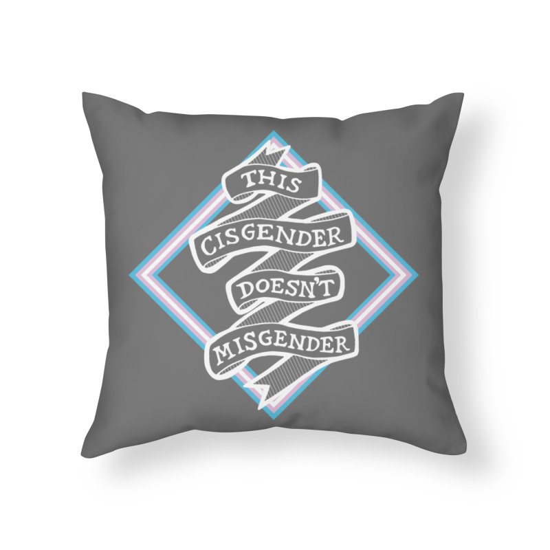 This Cisgender Doesn't Misgender Home Throw Pillow by uppercaseCHASE1