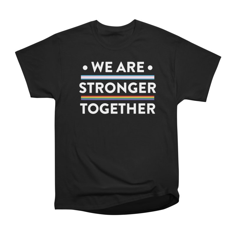 We Are Stronger Together Women's Heavyweight Unisex T-Shirt by uppercaseCHASE1