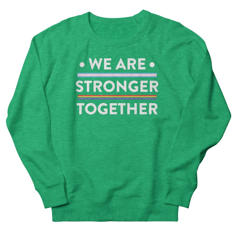 We Are Stronger Together Women's Sweatshirt by uppercaseCHASE1