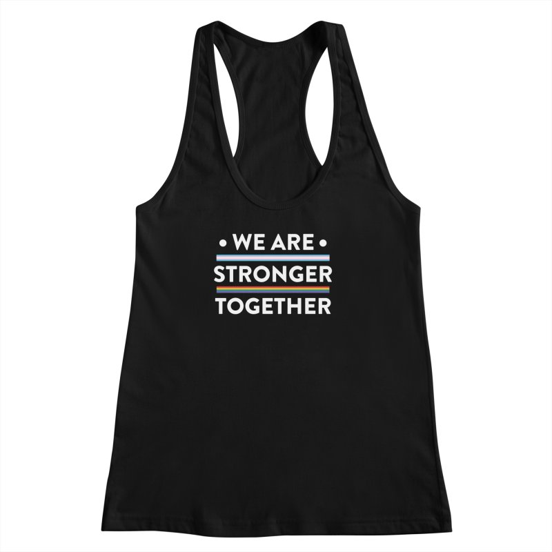 We Are Stronger Together Women's Racerback Tank by uppercaseCHASE1