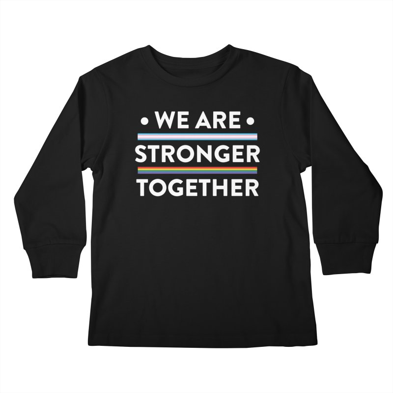We Are Stronger Together Kids Longsleeve T-Shirt by uppercaseCHASE1