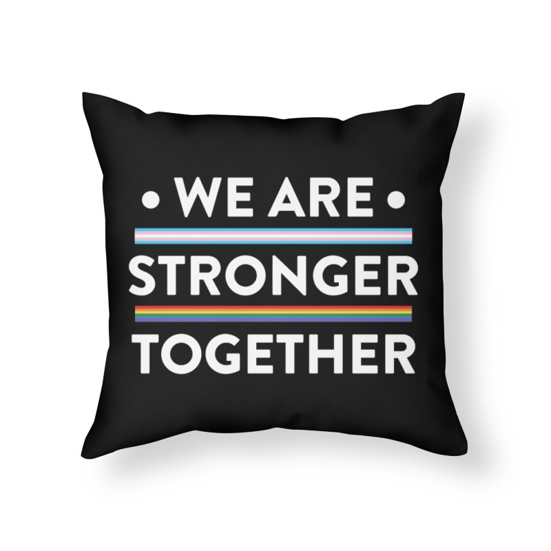 We Are Stronger Together Home Throw Pillow by uppercaseCHASE1