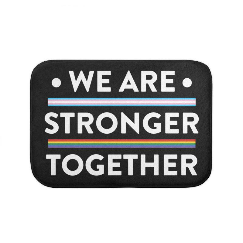 We Are Stronger Together Home Bath Mat by uppercaseCHASE1