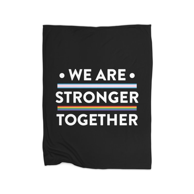 We Are Stronger Together Home Fleece Blanket Blanket by uppercaseCHASE1